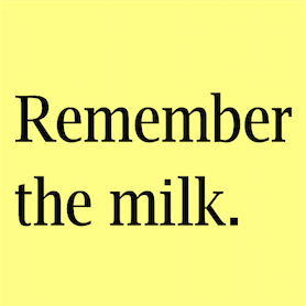 Remember the milk.