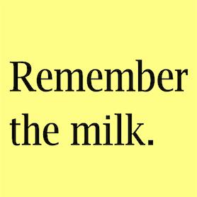 Remember the milk.