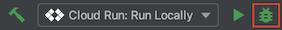 디버그 모드에서 Cloud Run: 로컬에서 실행에서 실행 아이콘 클릭