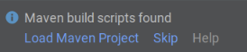Maven build scripts found notification - choose Load Maven Project, Skip, or Help