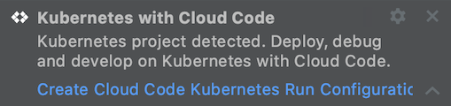 Notification with a link to create your Cloud Code Kubernetes run configurations