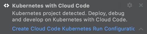 Cloud Code Kubernetes の実行構成を作成するためのリンクを含む通知