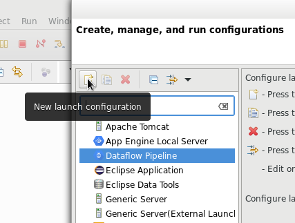 A dialog     to select the Dataflow Pipeline run configuration. Options include Apache     Tomcat, App Engine Local Server, Dataflow Pipeline, Eclipse Application,     Eclipse Data Tools. The mouse pointer hovers over the New Launch     Configuration button, and the New launch configuration tooltip for that     button displays.