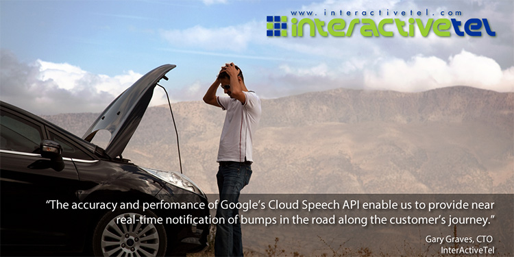 Image of broken car and frustrated driver with quote from Gary Graves, CTO of InteractiveTel, which reads 'The accuracy and performance of Google's Cloud Speech API enables us to provide near real-time notifications of bumps in the road along the customer's journey.'