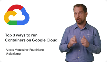 video top 3 ways to run containers on google cloud