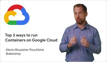 Vídeo sobre as três principais maneiras de execução de contêineres no Google Cloud