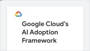 Bild: Google Cloud's AI Adoption Framework
