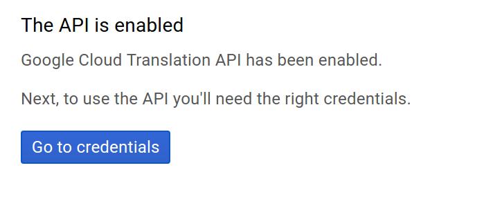 Google Cloud translation API が有効になりました。次に、API を使用するための適切な認証情報が必要です。